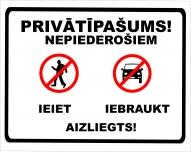 """Norāde """"Privātīpašums nepiederošiem iebraukt, ienākt aizliegts"""" 22x32"""